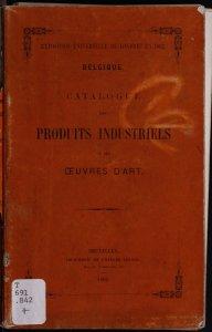 Belgique. Catalogue des produits industriels et des oeuvres d'art.