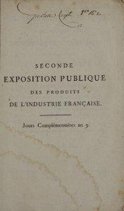 Catalogue des productions industrielles qui seront exposées dans la grande cour du Louvre, pendant les cinq jours complémentaires de l'an 9; avec les noms, départemens [sic] et demeures des manufacturiers et artistes admis à l'Exposition.