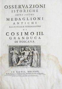 Osservazioni istoriche sopra alcuni medaglioni antichi. All'altezza serenissima de Cosimo III, Granduca di Toscana.