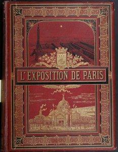 L'Exposition de Paris (1889) / publiée avec la collaboration d'écrivains spéciaux. Premier & deuxième volume réunis.