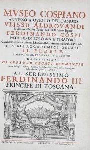 Mvseo Cospiano: annesso a qvello del famoso Vlisse Aldrovandi e donato alla sua patria dall'illustrissimo Signor Ferdinando Cospi / Descrizione di Lorenzo Legati Cremonese.