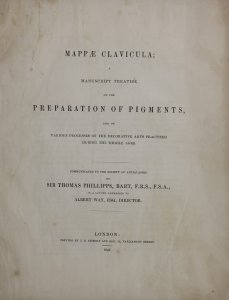 Mappæ clavicula: a manuscript treatise on the preparation of pigments, and on various processes of the decorative arts practised during the Middle Ages / communicated to the Society of Antiquaries by Sir Thomas Phillipps, Bart., F.R.S., F.S.A., in a letter addressed to Albert Way, Esq., director.