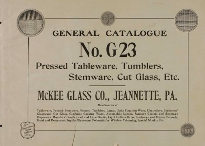 General catalogue No. G23: Pressed tableware, tumblers, stemware, cut glass, etc. / McKee Glass Co., Jeannette, Pa.