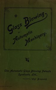Glass blowing by automatic machinery.