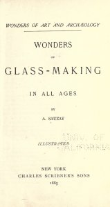 Wonders of glass-making in all ages. By A. Sauzay.