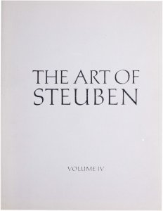 The art of Steuben. Volume IV / [written by Chloe Zerwick; designed by Mary Lou Littrell; photographed by Robert Moore].