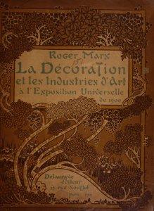 La décoration et les industries d'art à l'Exposition Universelle de 1900 / [par] Roger Marx.