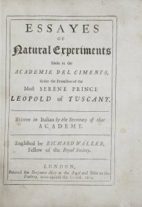 Essayes of natural experiments, made in the Academie del cimento, under the protection of the most serene Prince Leopold of Tuscany / written in Italian by the secretary of that academy [Lorenzo Magalotti], Englished by Richard Waller.