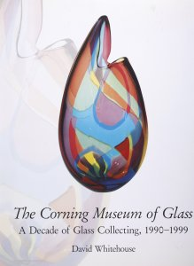 The Corning Museum of Glass: a decade of glass collecting, 1990-1999 / by David Whitehouse.