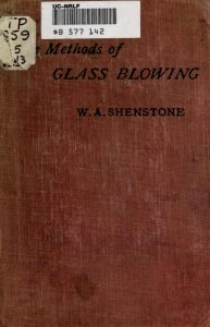 The methods of glass blowing and of working silica in the oxy-gas flame: for the use of chemical and physical students / by W.A. Shenstone.