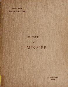 Musée du luminaire à l'Exposition Universelle de 1900 / par Henry-René d'Allemagne.
