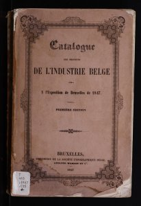 Catalogue des produits de l'industrie Belge admis à l'exposition de 1847.
