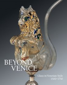 Beyond Venice: Glass in Venetian Style 1500 - 1750