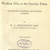 The methods of glass blowing, and of working silica in the oxy-gas flame: for the use of chemical and physical students / by W.A. Shenstone.