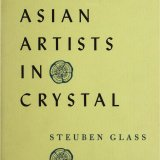Asian artists in crystal: designs by contemporary Asian artists engraved on Steuben crystal. Exhibited at National Gallery of Art, Washington [and] the Metropolitan Museum of Art, New York, 1956.