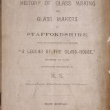 "Contributions towards a history of glass making and glass makers in Staffordshire, with an extraordinary tale entitled ""A legend of the glass-house,"" founded on fact / altered from the original by R.S."