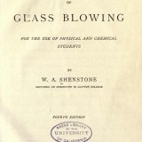 The methods of glass blowing: for the use of physical and chemical students / by W.A. Shenstone.