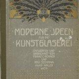Moderne Ideen für die Kunstglaserei / entworfen und gezeichnet von Franz C. Renner und Max Seemann, 110 Motive.